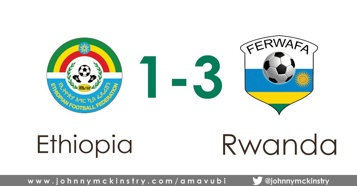 Friendly: Rwanda Amavubi triump 3-1 over the Walia Ibex of Ethiopia